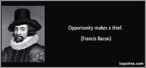 Opportunity Makes the Thief Sir Francis Bacon Al-winco Alwinco ALWAYS IN CONTROL Independent Security Risk Assessment Independent Security Consultant South Africa Crime Prevention #SRA Security Plan Physical Security Audit Analysis Survey